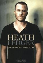 Heath Ledger : Hollywood's Dark Star - Brian J. Robb