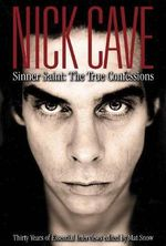 Nick Cave Sinner Saint : The True Confessions  - Mat Snow
