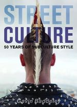 Street Culture : Fifty Years of Subculture Style - Gavin Baddeley