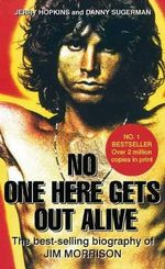 No One Here Gets Out Alive : The Biography of Jim Morrison - Jerry Hopkins
