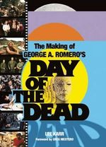 The Making of George A. Romero's Day of the Dead - Lee Karr