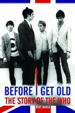 Before I Get Old : The Story of the Who - Dave Marsh
