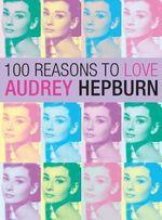 100 Reasons to Love Audrey Hepburn