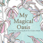 My Magical Oasis : Art Therapy Colouring Book for Creative Minds - Eglantine De La Fontaine