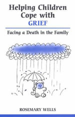 Helping Children Cope with Grief : Facing a Death in the Family - Rosemary Wells