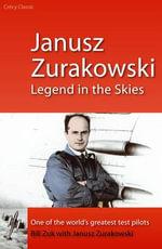 Janusz Zurakowski : Legend in the Skies - Bill Zuk