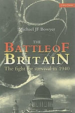 Battle of Britain : The Fight for Survival in 1940 - Michael J.F. Bowyer