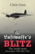 The Luftwaffe's Blitz : The Inside Story November 1940-May 1941 - Chris Goss