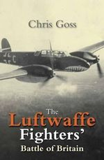 Luftwaffe Blitz : The Inside Story November 1940-May 1941 - Chris Goss
