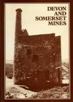 Devon and Somerset Mines : Metalliferous and Associated Minerals, 1845-1913 - Roger Burt