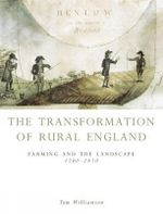 The Transformation of Rural England : Farming and the Landscape, 1700-1870 - Tom Williamson
