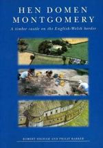 Hen Domen, Montgomery : A Timber Castle on the English-Welsh Border: A Final Report :  A Timber Castle on the English-Welsh Border: A Final Report