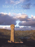 Making a Christian Landscape : The Countryside in Early-Medieval Cornwall, Devon and Wessex - Sam Turner