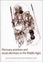 Mortuary Practices and Social Identities in the Middle Ages : Essays in Burial Archaeology in Honour of Heinrich Hearke