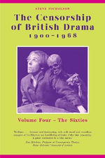 The Censorship of British Drama 1900-1968: Volume 4 : The Sixties - Steve Nicholson