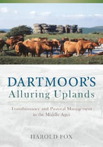 Dartmoor's Alluring Uplands : Transhumance and Pastoral Management in the Middle Ages - Harold Fox
