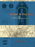 Water in the City : The Aqueducts and Underground Passages of Exeter - Mark Stoyle