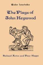 The Plays of John Heywood - John Heywood