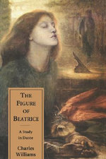 The Figure of Beatrice : A Study in Dante - Charles Williams