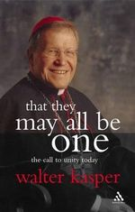 That They May All be One : The Call to Unity Today - Walter Kasper