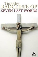 Seven Last Words : Living Baptism and Confirmation - Timothy Radcliffe