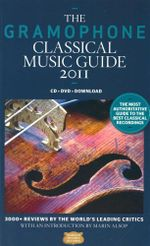 The Gramophone Classical Music Guide 2011 : The most authoritative guide to the best classical recordings - 3000+ Reviews by the world's leading critics