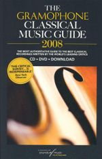 The Gramophone Classical Music Guide 2008 : The most authoritative guide to the best classical recordings written by the world's leading critic