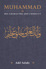 Muhammad : His Character and Conduct - Adil Salahi