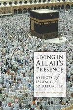 Living in Allah's Presence : Aspects of Islamic Spirituality - Abdur Rashid Siddiqui