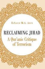 Reclaiming Jihad : A Qur'anic Critique of Terrorism - ElSayed M. A. Amin