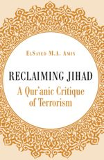 Reclaiming Jihad : A Qur'anic Critique of Terrorism - ElSayed Amin