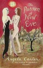 The Passion of New Eve : Virago Modern Classics - Angela Carter