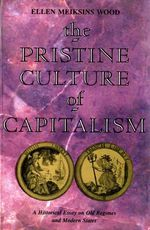 The Pristine Culture of Capitalism : An Historical Essay on Old Regimes and Modern States - Ellen Meiksins Wood