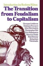The Transition from Feudalism to Capitalism - R. H. Hilton