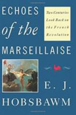 Echoes of the Marseillaise : Two Centuries Look Back on the French Revolution - E. J. Hobsbawm