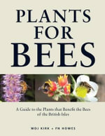 Plants for Bees : A Guide to the Plants That Benefit the Bees of the British Isles - W. D. J. Kirk
