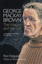 George MacKay Brown : The Wound and the Gift - Ron Fergusson