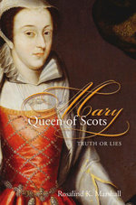 Mary, Queen of Scots : Truth or Lies - Rosalind K. Marshall
