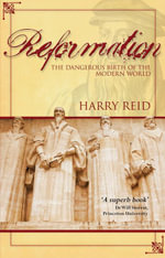 Reformation : The Dangerous Birth of the Modern World - Harry Reid