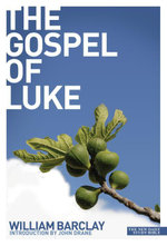 Gospel of Luke : Gospel of Luke - William Barclay