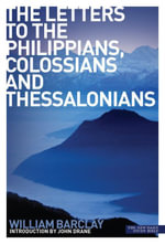 New Daily Study Bible : The Letters to the Philippians, Colossians and Thessalonians - William Barclay