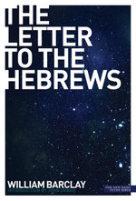 New Daily Study Bible : The Letter to the Hebrews - William Barclay