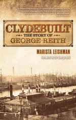 Clydebuilt : The Story of George Reith - Marista Leishman