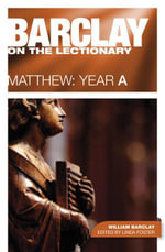 Barclay on the Lectionary : Matthew, Year A: Matthew: Year A - William Barclay