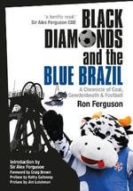 Black Diamonds & the Blue Brazil : A Chronicle of Coal, Cowdenbeath and Football - Ron Ferguson