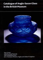 Catalogue of Anglo-Saxon Glass in the British Museum - Vera I. Evison