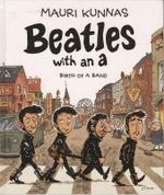 Beatles with an A : Birth of a Band - Mauri Kunnas