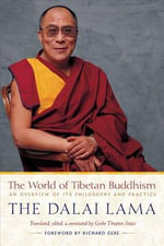 The World of Tibetan Buddhism : An Overview of Its Philosophy and Practice - Dalai Lama XIV