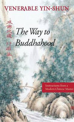 The Way to Buddhahood : Instructions from a Modern Chinese Master - Yin Shin