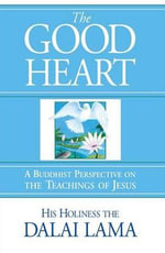 The Good Heart : A Buddhist Perspective on the Teachings of Jesus - Dalai Lama XIV